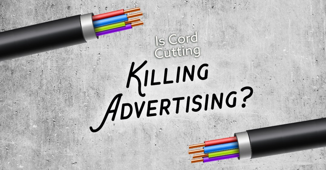 Is Cord Cutting Killing Advertising?