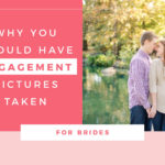 Why should you take engagement photos?