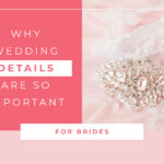 Why wedding details are so important