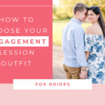Tips for Choosing What to Wear to Your Engagement Session