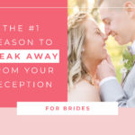 The #1 Reason to Sneak Away from your Reception