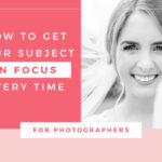 How to Get your Subject in Focus