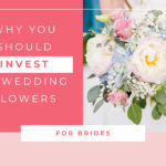 Why You Should Invest in Wedding Flowers