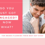 So you just got engaged… now what?