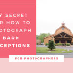 My Secret for Photographing Barn Receptions