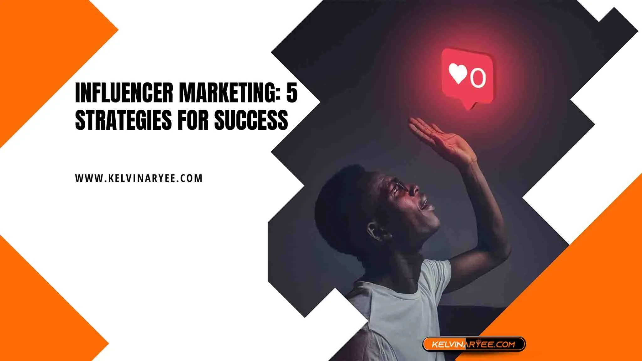 Read more about the article Influencer Marketing: 5 Strategies for Success