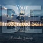 Be Your Integrated Self