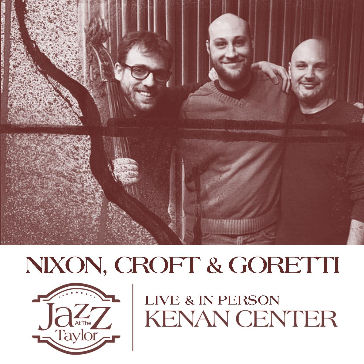 Jazz at the Taylor Presents Nixon, Croft & Goretti Celebrate the music of Chick Corea