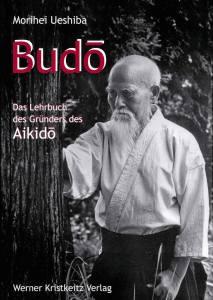 Budo - Das Lehrbuch des Gründers des Aikido Morihei Ueshiba