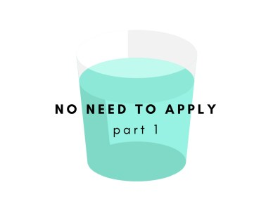 No Need To Apply (Part 1)