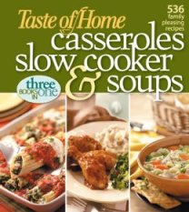 Taste of Home: Casseroles, Slow Cooker, & Soups
