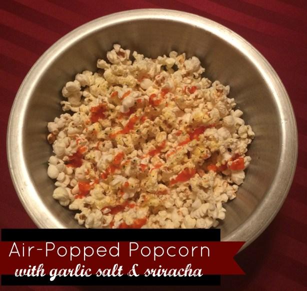 Popcorn with Garlic Salt & Sriracha