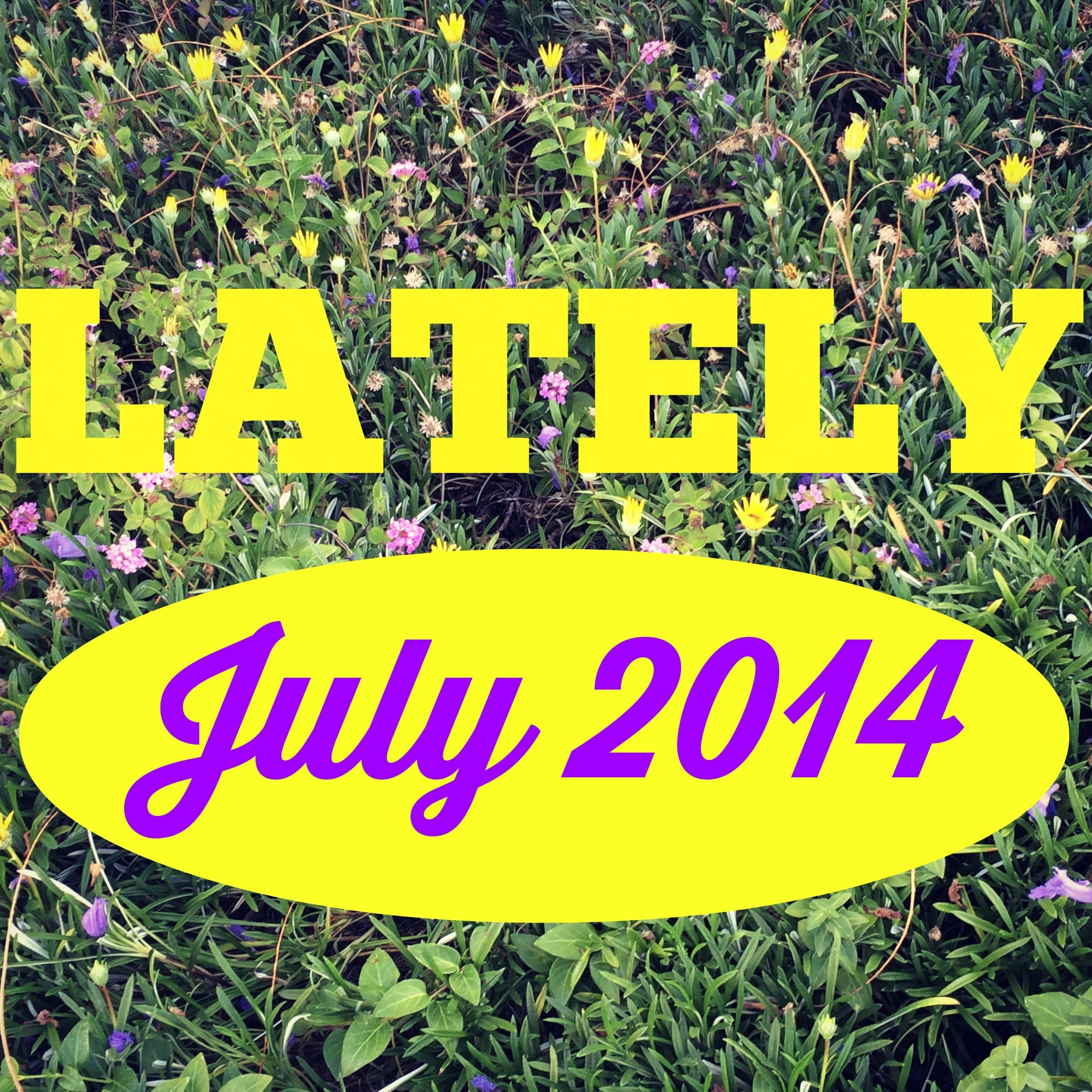 Lately // July 2014