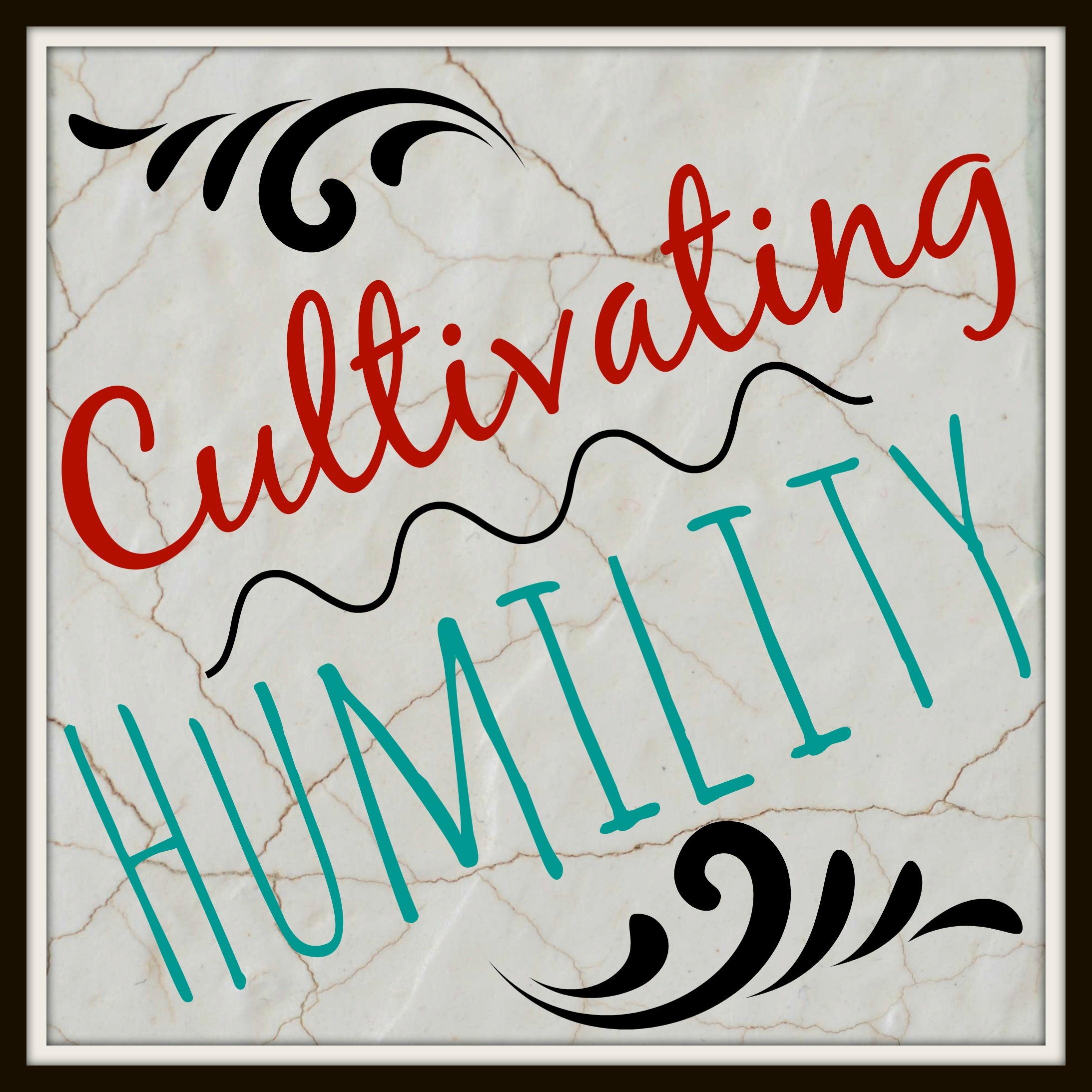 Cultivating Character // Humility