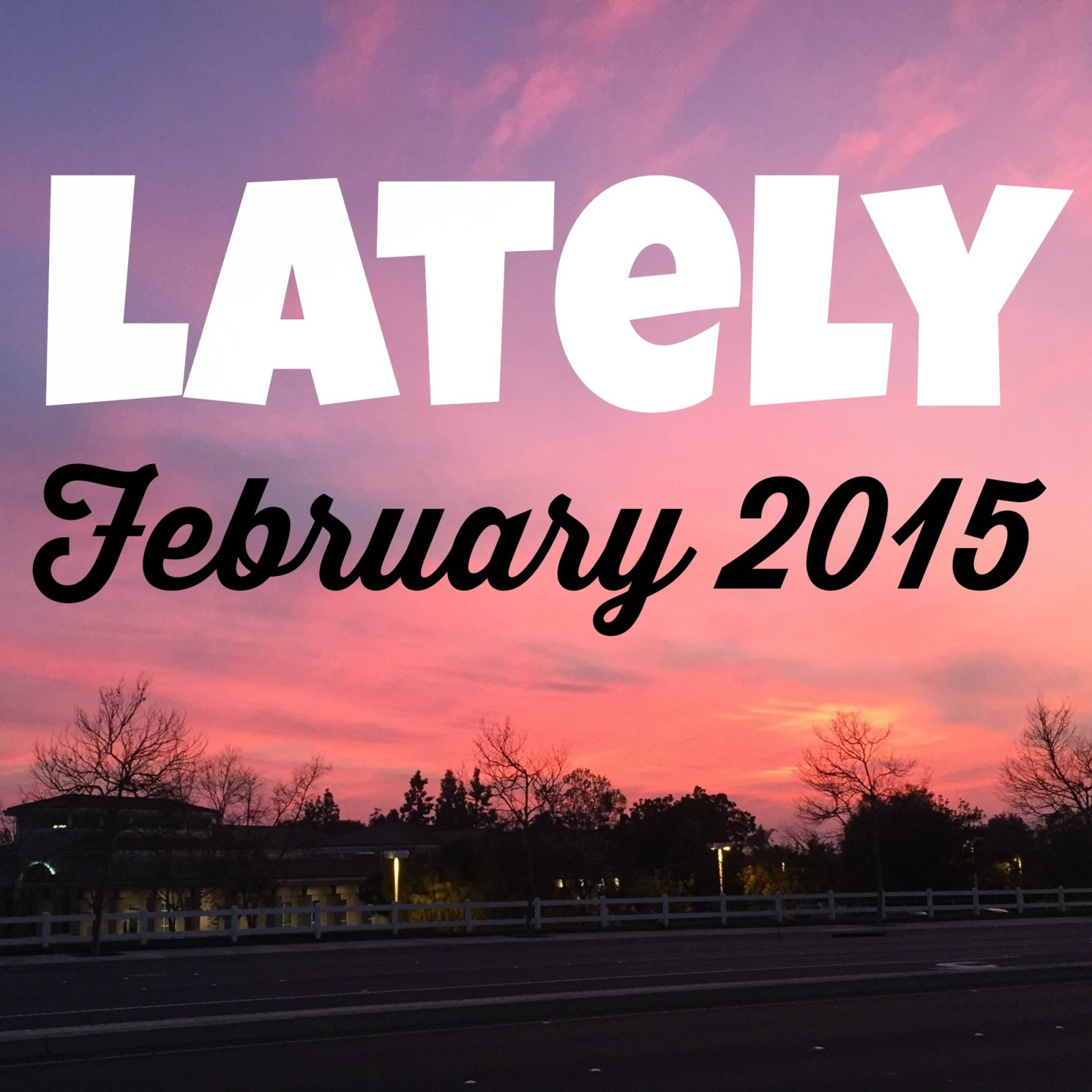 Lately // February 2015