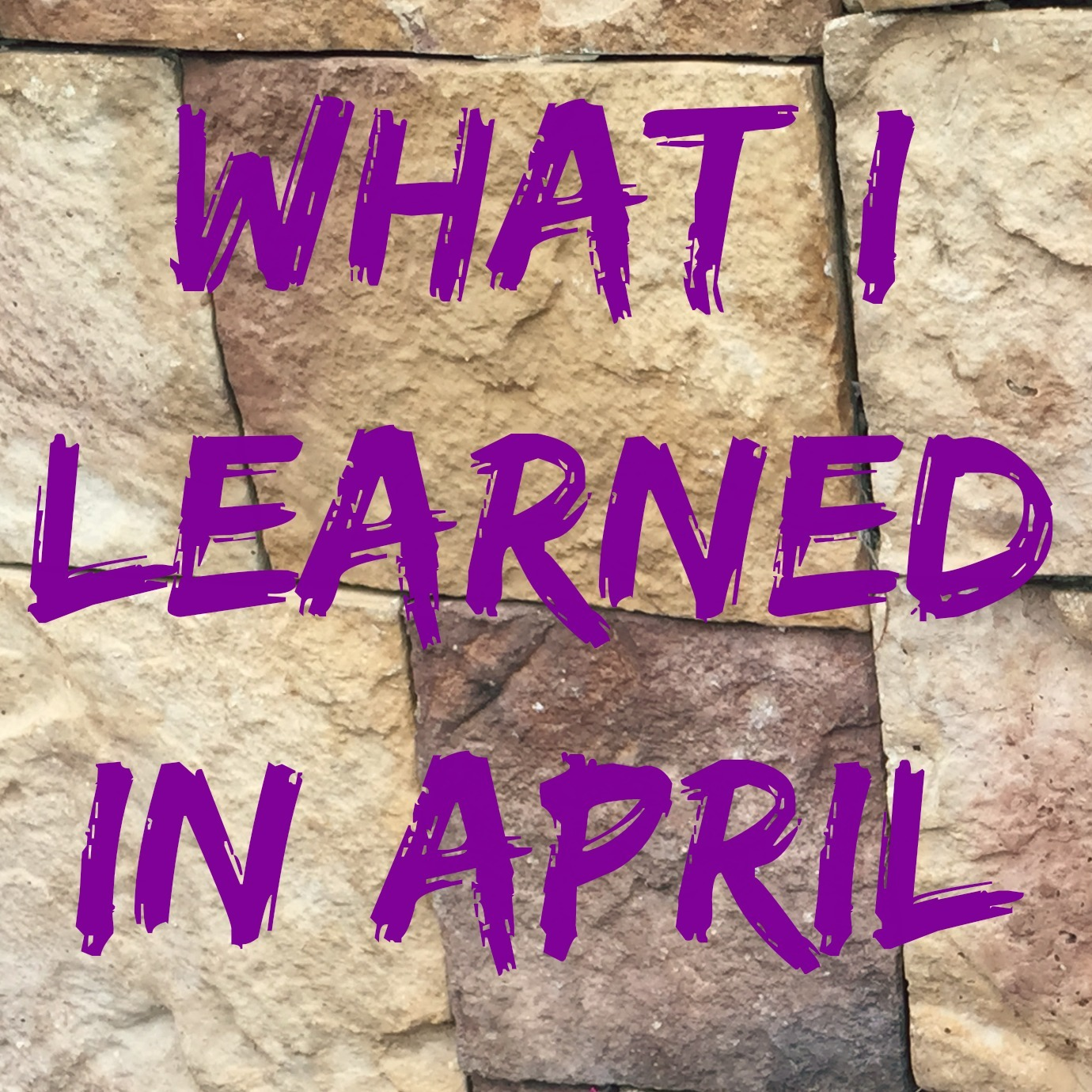 What I Learned in April {2015}