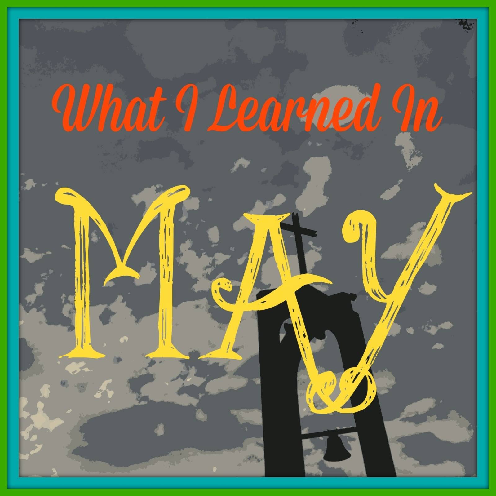 What I Learned in May {2015}