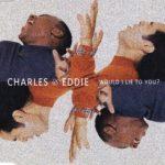 Charles & Eddie - Would I Lie To You?
