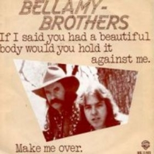 The Bellamy Brothers - If I Said You Had A Beautiful Body Would You Hold It Against Me