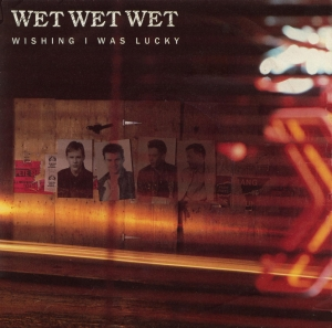 Wet Wet Wet - Wishing I Was Lucky