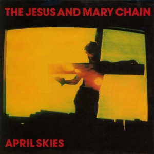 The Jesus And Mary Chain - April Skies