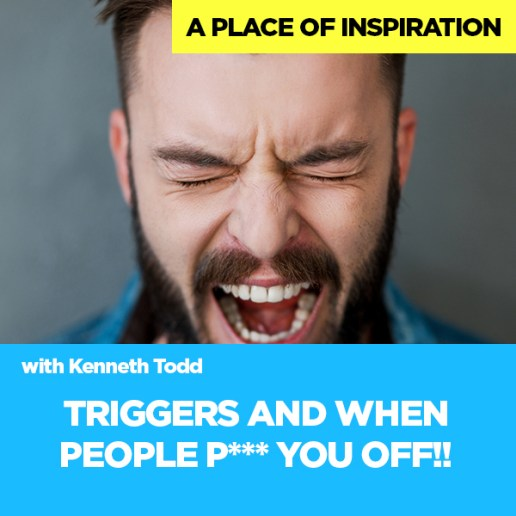 #14 TRIGGERS & WHEN PEOPLE P___ YOU OFF