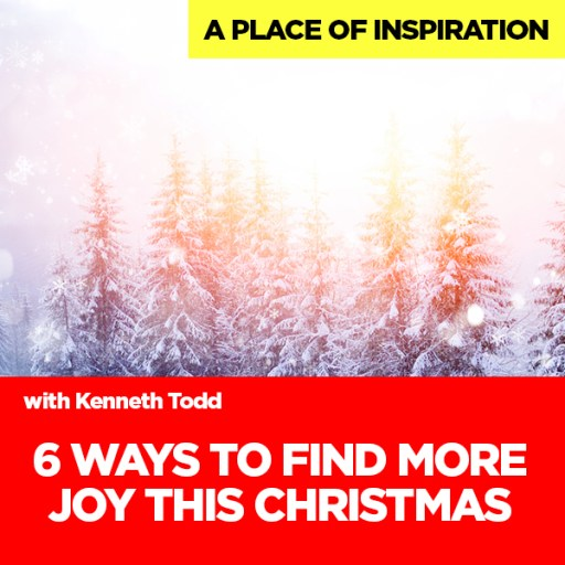 #25 6 WAYS TO FIND MORE JOY THIS XMAS