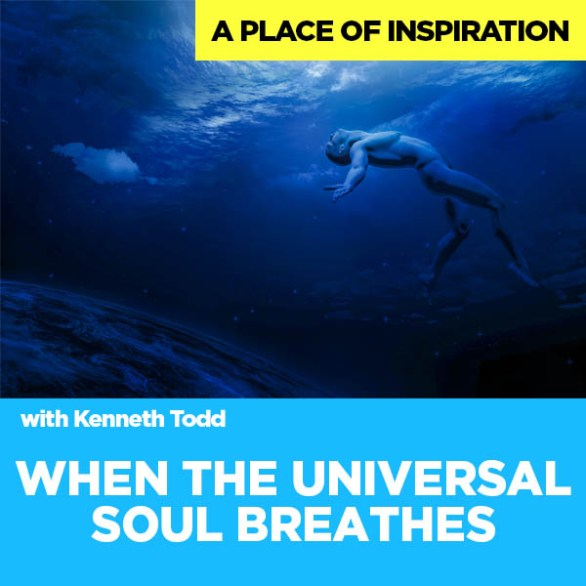 #33 When the Universal Soul Breathes