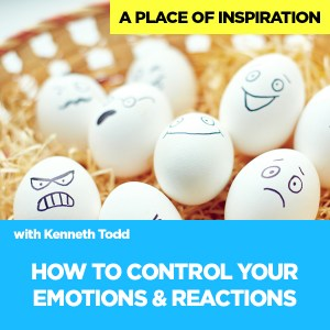 #54 HOW TO CONTROL EMOTIONS & REACTIONS