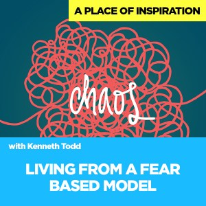 #56 LIVING FROM A FEAR BASED MODEL