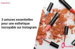 3 astuces essentielles pour une esthétique incroyable sur Instagram