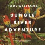 Jungle River Adventure / Paul Williams
