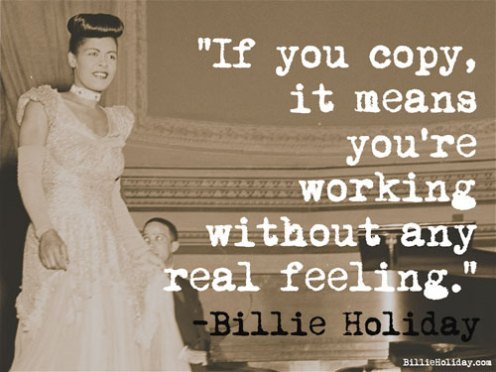 """""""If you copy it means you are working without any real feelings."""""""