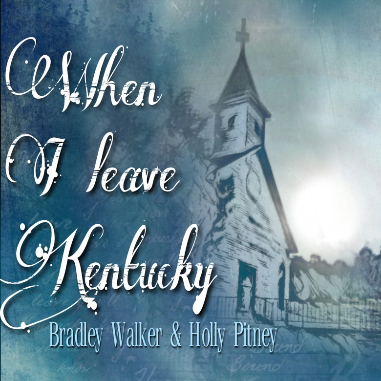 When I Leave Kentucky performed by Bradley Walker and Holly Pitney