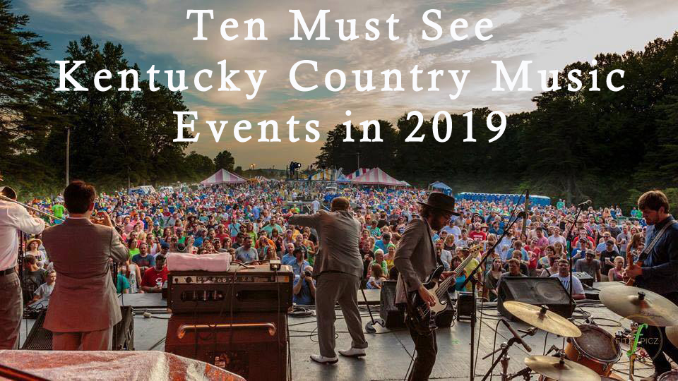 Ten Must See Kentucky Country Music Events in 2019
