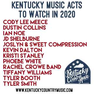 Kentucky Music Acts to Watch in 2020 according to Kentucky Country Music - Cody Lee Meece, Dustin Collins, Ian Noe, JD Shelburne, Joslyn & Sweet Compression, Kevin Dalton, Kristi Stanley, Phoebe White, Rachel Crowe Band, Tiffany Williams, Tyler Booth, Tyler Smith