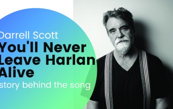Darrell Scott explains the story behind You'll Never Leave Harlan Alive