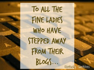 To All the Fine Ladies Who Have Stepped Back from Their Blogs