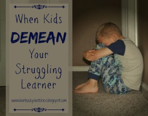 When Kids Demean Your Struggling Learner