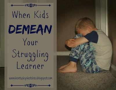 When Kids Demean Your Struggling Learner
