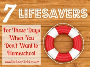 7 Lifesavers For Those Days When You Don't Want to Homeschool
