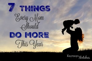 7 Things Every Mom Should Do More This Year