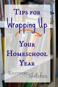 Tips for Wrapping Up Your Homeschool Year