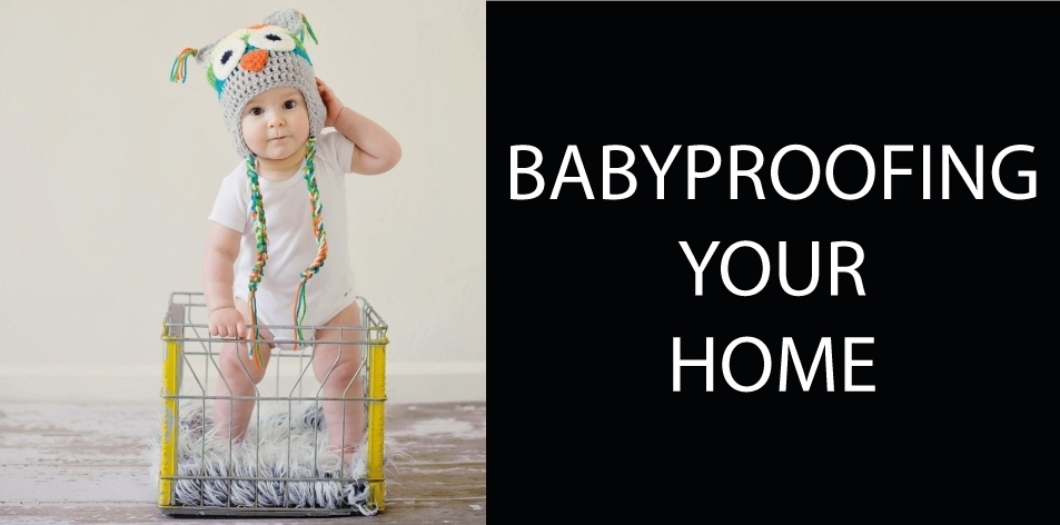 Your Guide To Baby Proofing - H&S Homes & Gardens