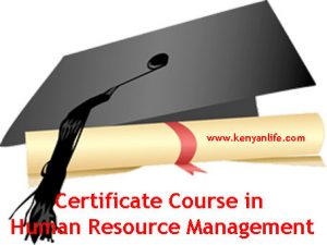 Colleges, Schools and Universities offering Human Resource Management Certificate, Nairobi County, Nakuru, Mombasa, Kisumu, Nyeri, Embu, Meru, Garissa, Kisii, Eldoret, Thika, Kiambu, Muranga, Siaya