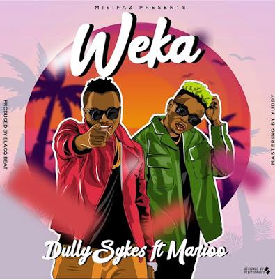 , DULLY SYKES Feat MARIOO – Weka Lyrics