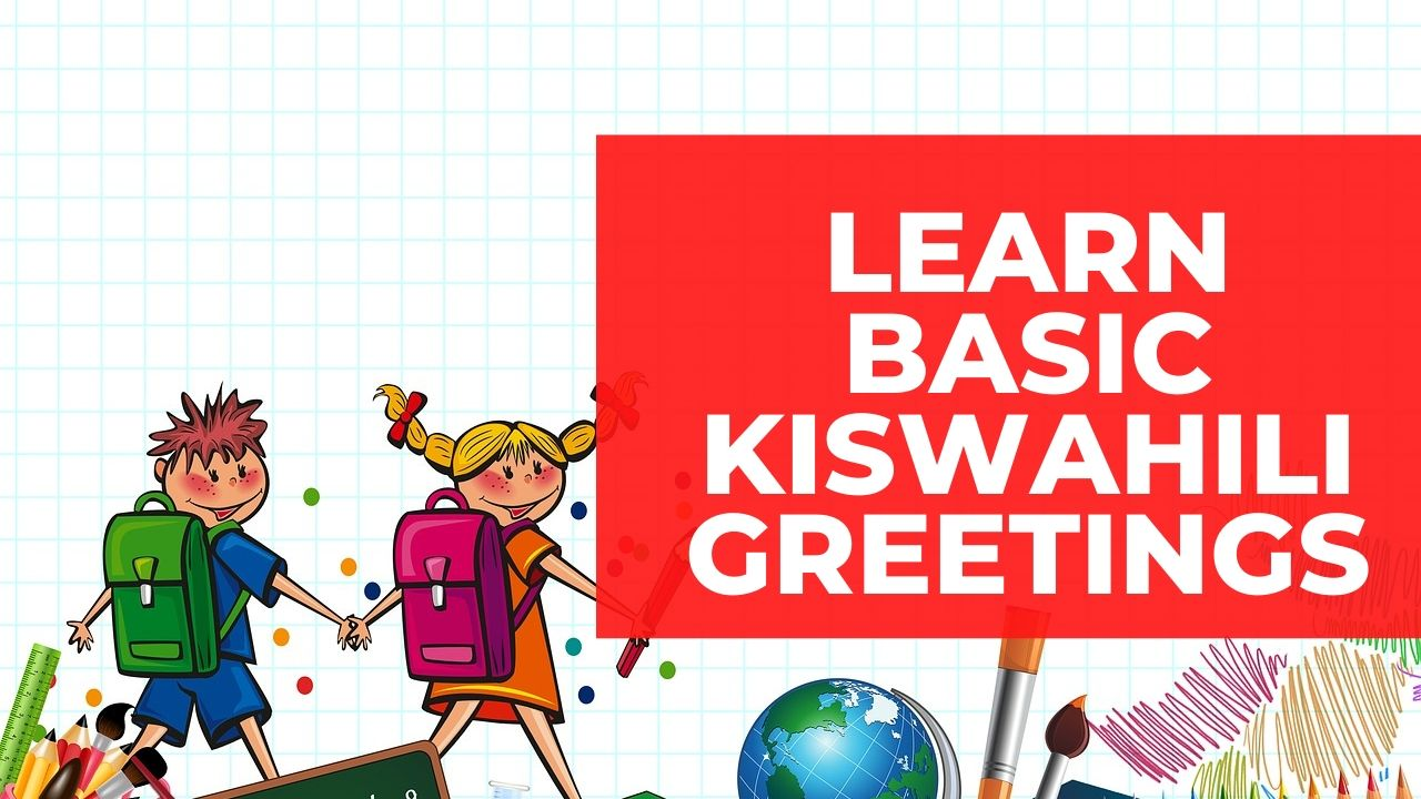 learn basic kiswahili greetings used in kenya