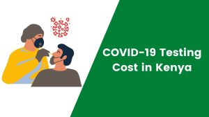 Cost of COVID-19 testing in kenya (cheapest options)