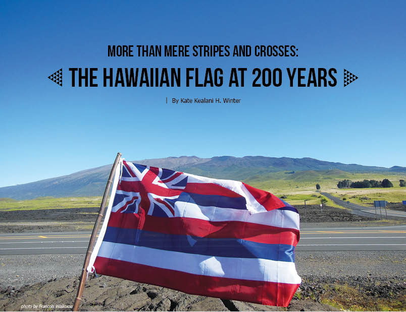 More Than Mere Stripes and Crosses The Hawaiian Flag at 200 Years  Ke Ola Magazine