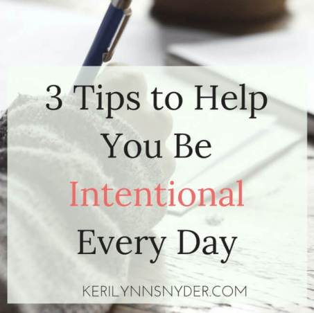 Learn 3 tips to help you be intentional every single day